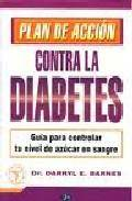 Plan de accion contra la diabetes: guia para controlar tu nivel d e azucar en sangre