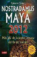 Nostradamus maya 2012: mas alla de la profecia maya del fin del m undo