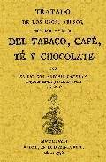 Tratado de los usos, abusos, propiedades y virtudes del tabaco, cafe, te y chocolate